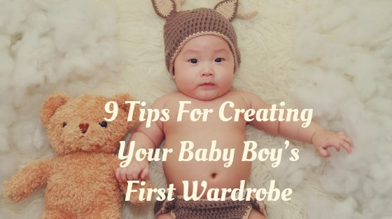 9 Tips For Creating Your Baby Boy's First Wardrobe