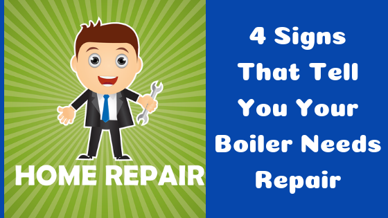 4 Signs Your Boiler Needs Repair