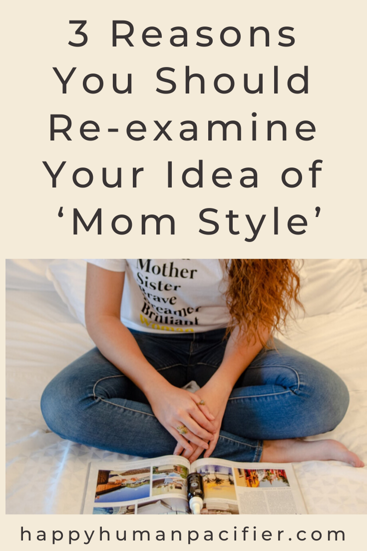 "What's your ""Mom Style""?  Is it frumpy and outdated or on-trend? Here are 3 Reasons you should re-examine your idea of Mom Style.  #YourIdeaofMomStyle  #MomStyleTips"